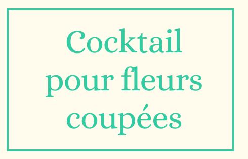 Cocktail pour fleurs coupées