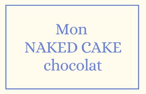 Mon NAKED CAKE chocolat