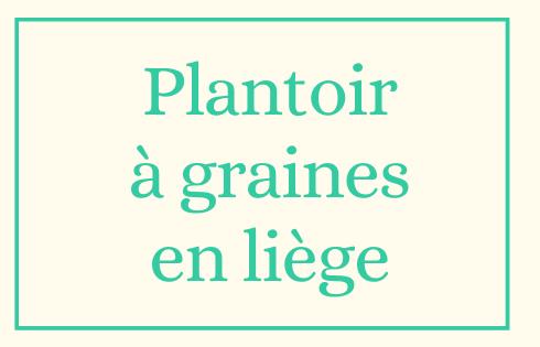 Plantoir à graines en liège