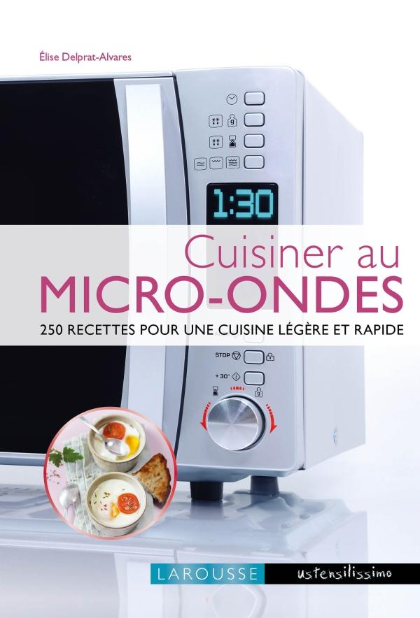 Cuisiner au micro ondes editions larousse - Edition larousse cuisine ...