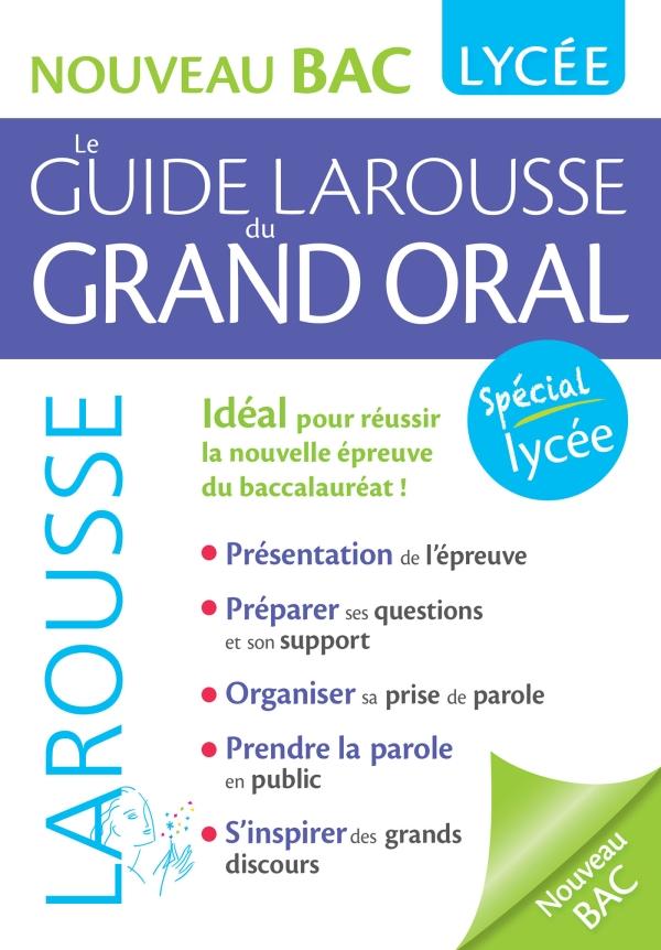 Le guide Larousse du Grand Oral - Nouveau Bac
