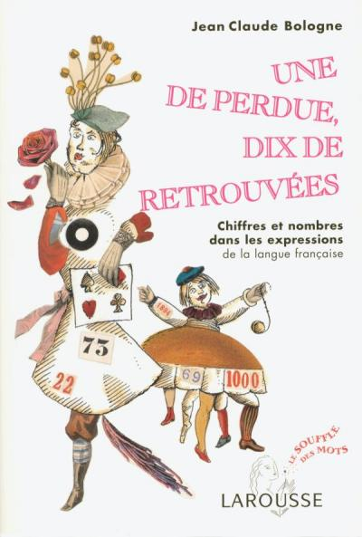 Une de perdue, dix de retrouvées - Chiffres et nombres dans les expressions de la langue française