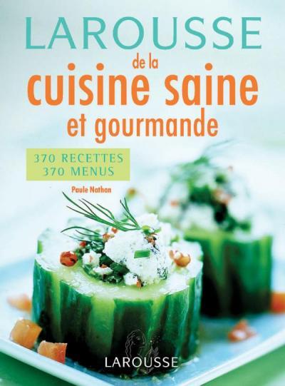 Larousse de la cuisine saine et gourmande editions larousse - Edition larousse cuisine ...