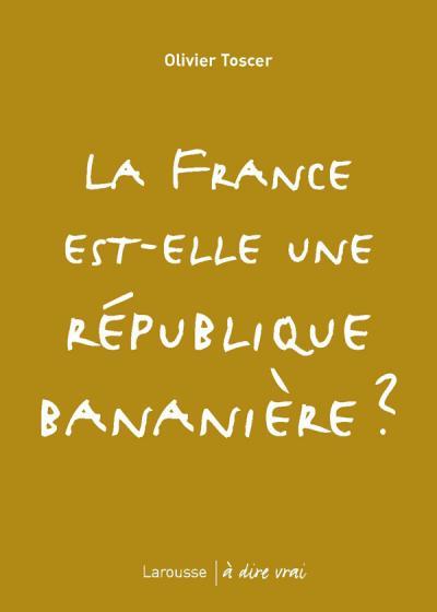 La France est-elle une république bananière ?