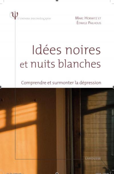 Idées noires et nuits blanches - Comprendre et surmonter la dépression