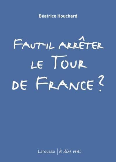 Faut-il arrêter le Tour de France ?