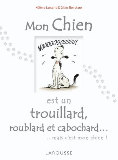Mon chien est un trouillard, roublard et cabochard...