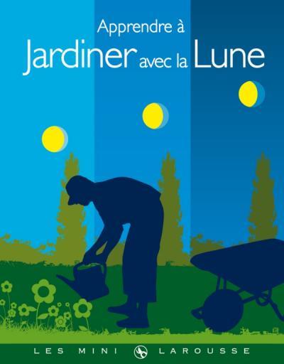 Apprendre jardiner avec la lune editions larousse - Comment jardiner avec la lune ...
