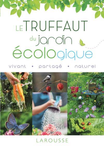 Le Truffaut du jardin écologique - Nouvelle édition | Editions Larousse