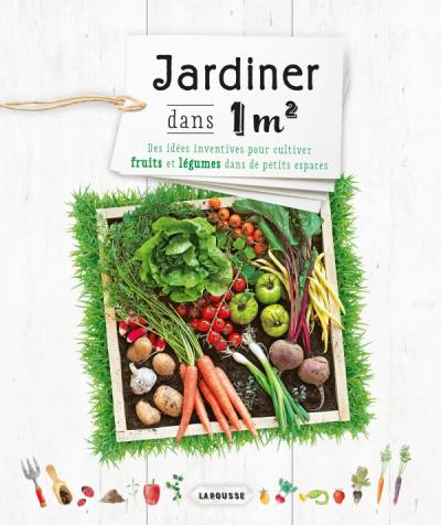 Jardiner Dans Un Metre Carre Editions Larousse