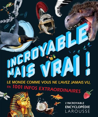 Incroyable mais vrai ! 1001 informations extraordinaires
