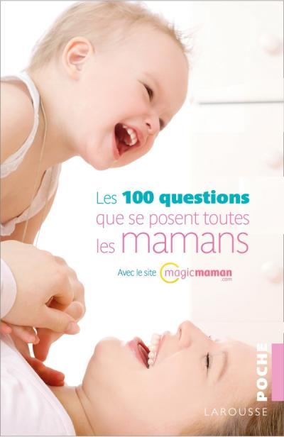 Les 100 questions que se posent toutes les mamans