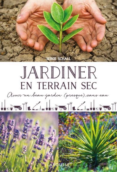 Jardiner En Terrain Sec Editions Larousse