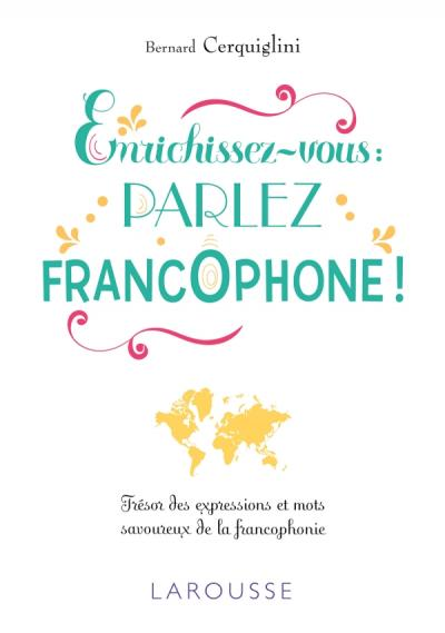 Enrichissez-vous : parlez francophone !