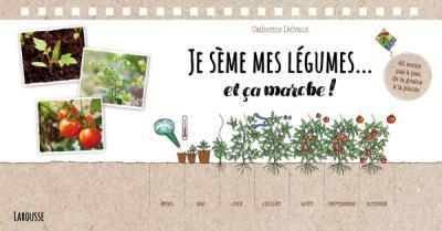 Je Seme Mes Legumes Et Ca Marche Editions Larousse