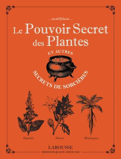 Le pouvoir secret des plantes et autres secrets de sorcières