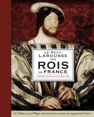 Le Petit Larousse des Rois de France