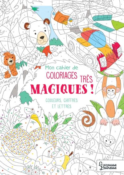 Mon cahier de coloriages très magiques - Couleurs, chiffres et lettres