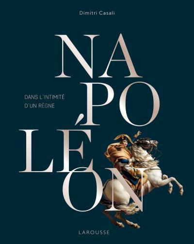 Napoléon, Dans l'intimité d'un règne