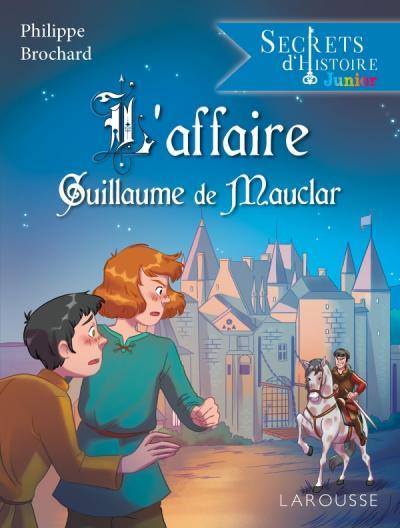 Secrets d'histoire junior -  L'affaire Guillaume de Mauclar