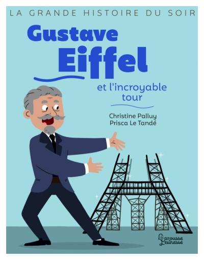 Gustave Eiffel et l'incroyable tour