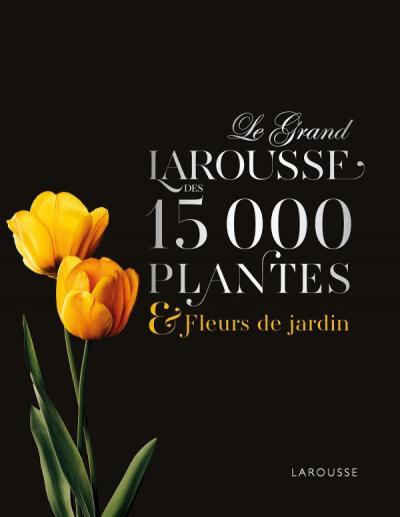 Le Grand Larousse des 15000 plantes et fleurs de jardin