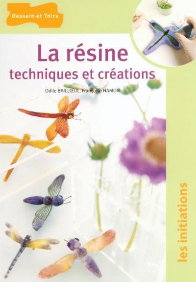 La résine, techniques et créations