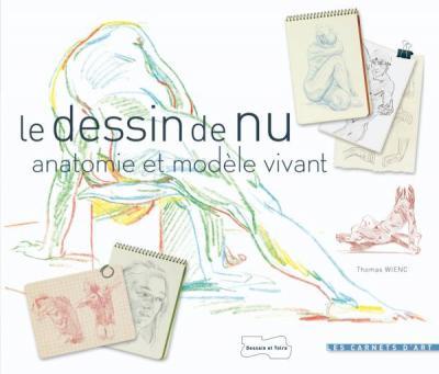 Le dessin de nu (Anatomie et modèle vivant)