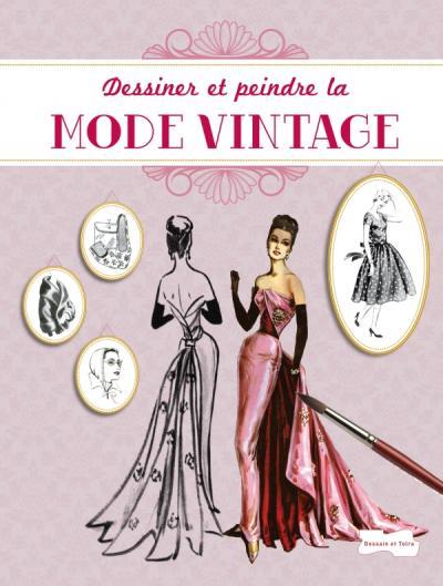 Dessiner Et Peindre La Mode Vintage Editions Larousse