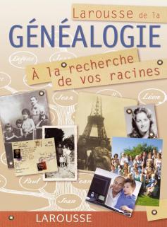 Larousse de la généalogie - A la recherche de vos racines