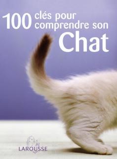100 clés pour comprendre son chat