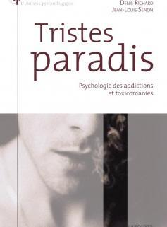 Tristes paradis - Psychologie des addictions et toxicomanies