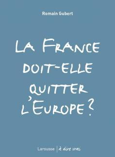 La France doit-elle quitter l'Europe ?