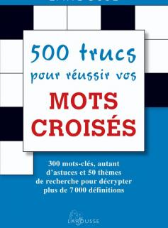 500 trucs pour réussir vos mots croisés