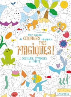 Mon cahier de coloriages magiques très magiques - Couleurs, symboles et fuits