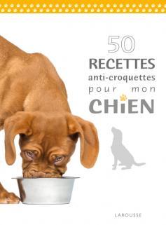 50 recettes anti-croquettes pour mon chien