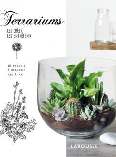 Terrariums, les créer, les entretenir