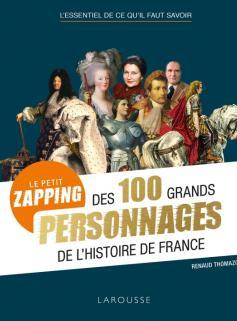 petit zapping des 100 grands personnages qui ont fait l'Histoire de France