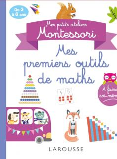 Mes petits ateliers Montessori - Mes premiers outils mathématiques
