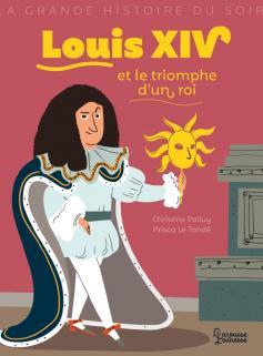 Louis XIV et le triomphe d'un roi