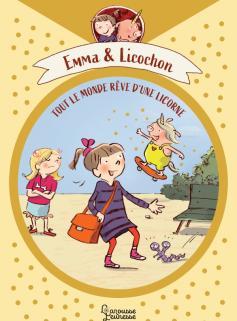 Emma et Licochon - Tout le monde rêve d'une licorne