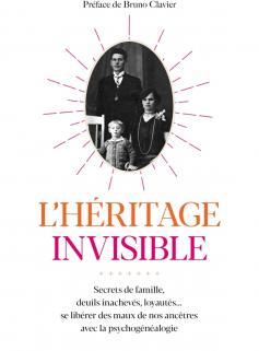 L'Héritage invisible : Secrets de famille, deuils inachevés, loyautés...