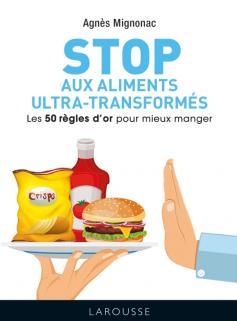 STOP aux aliments ultra-transformés - Les 50 règles d'or pour mieux manger
