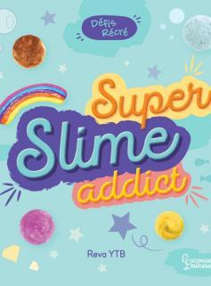 Défis récré - Super Slime Addict