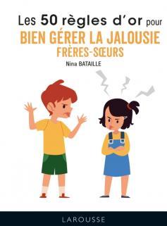 50 règles d'or pour bien gérer la jalousie frères-soeurs