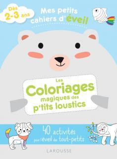 Mes petits cahiers d'éveil - Les coloriages magiques des p'tits loustics
