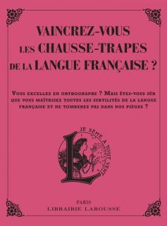 Vaincrez-vous  les pires chausse-trappes de la langue française ?