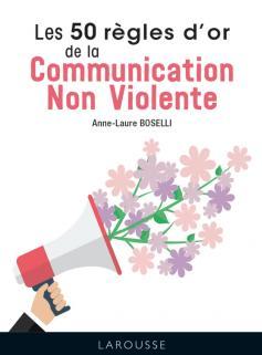 Les 50 Règles d'Or de la Communication non violente