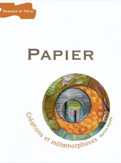 Papier - Créations et métamorphoses