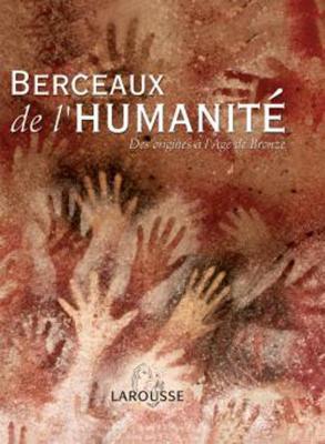 Berceaux de l'humanité - Des origines à l'âge de Bronze